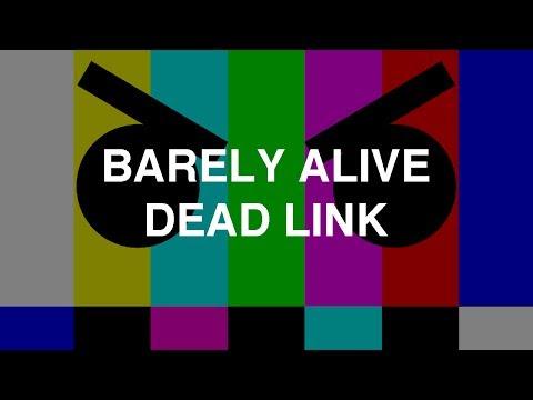 Barely Alive - Dead Link