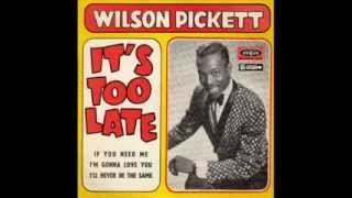 Wilson Pickett - It's Too Late / Part 1