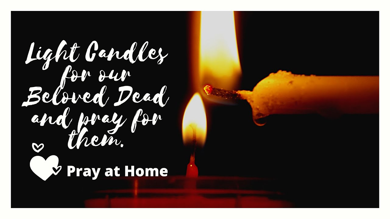 light a candle for our beloved dead and
