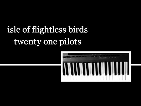 isle of flightless birds - twenty one pilots PIANO COVER