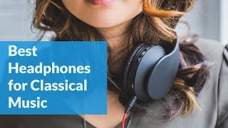 the-absolute-best-headphones-for-classical-music-2019-update