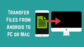 How to Transfer Files from Android to PC or Mac