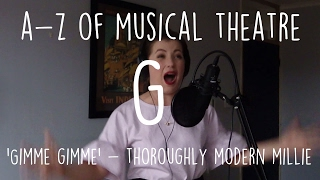 || A - Z of Musical Theatre || Gimme Gimme || Thoroughly Modern Millie