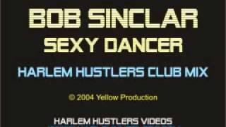 Bob Sinclar - Sexy Dancer (Harlem Hustlers Club Mix)