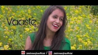 Vaaste Song Female Cover Version Jaishree Ojha Dhvani Bhanushali Nikhil D Tanishk B