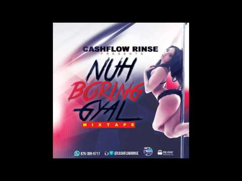 NUH BORING GYAL MIXTAPE MIXED BY CASHFLOW RINSE