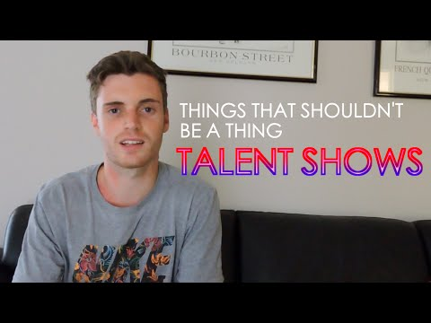 Talent Shows - Things That Shouldn't Be A Thing