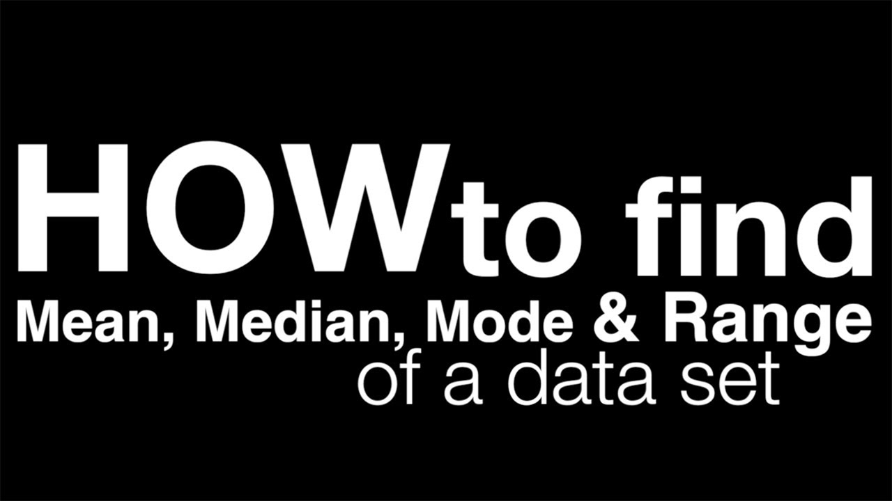 How To Find The Mean, Median, Mode, And Range
