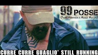 99 Posse feat. Mama Marjas ed Alborosie - Curre Curre Guagliò Still Running