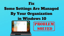 Fix Some Settings Are Managed By Your Organization in Windows 10