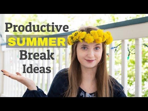 How to have Productive Summer Break - Ideas for Students.