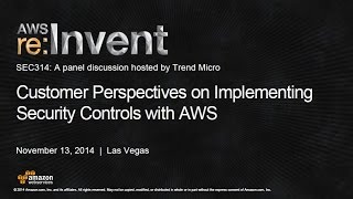 AWS re:Invent 2014 | (SEC314) Customer Perspectives on Implementing Security Controls with AWS