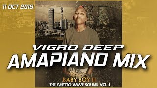 AMAPIANO MIX VIGRO DEEP 11 OCT 2019