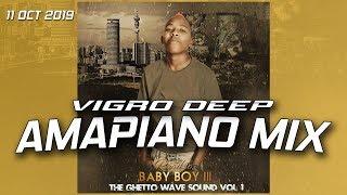 AMAPIANO MIX  VIGRO DEEP  11 OCT 2019