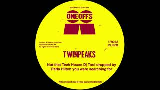 Twinpeaks  - Not that Tech House Dj Tool dropped by Paris Hilton.... (12