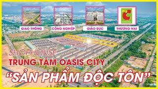 SẮP MỞ BÁN SHOPHOUSE OASIS CITY | TRUNG TÂM KHU ĐÔ THỊ 1252 CĂN - HƠN 3 000 CƯ DÂN