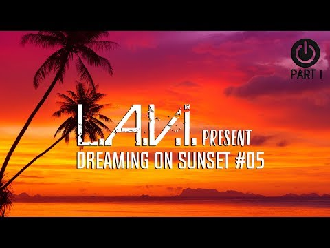 L.A.V.I. Presents Dreaming On Sunset #05 [June 2017] | PART 1