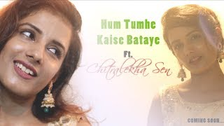 Hum Tumhe Kaise Bataye  Ghazal (Female Version) Ft. Chitralekha Sen