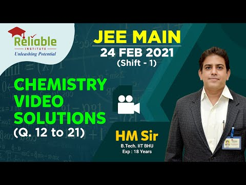 JEE-Main Feb. 2021. Video Solutions of 24th Feb. (Shift-1) Chemistry (Q. 12-21) by Reliable, KOTA.