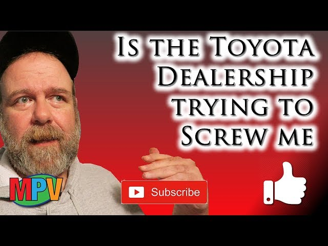 Is the Toyota Dealership trying to Screw me? (12.10.18) #1216