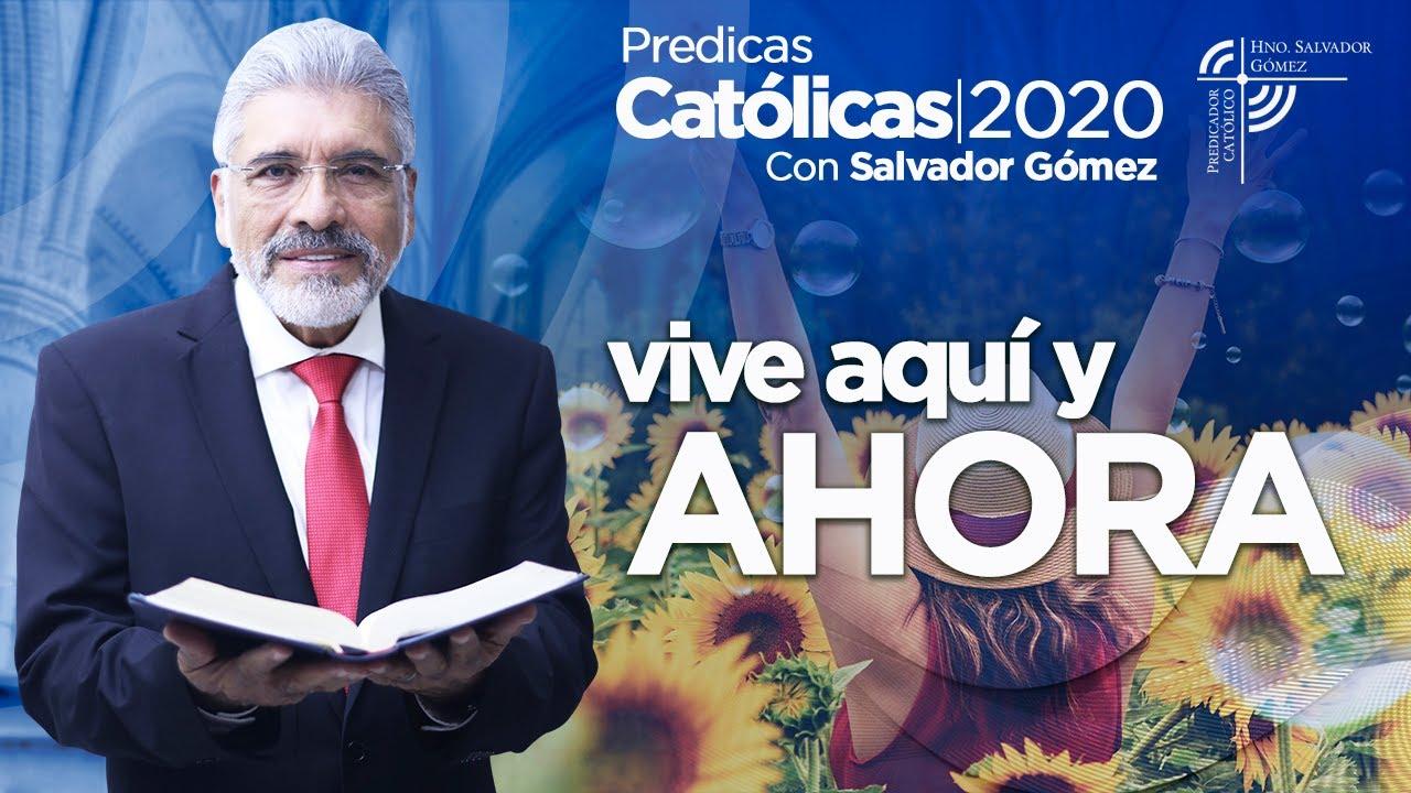 VIVE AQUI Y AHORA - Salvador Gómez | Predica Católica 140