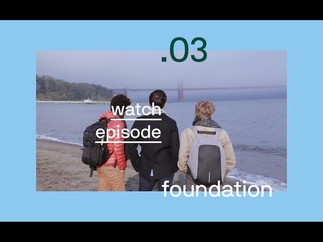 Ep. 3: Foundation, the startup documentary series
