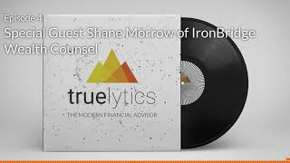 Modern Financial Advisor Podcast - Episode 4 - Shane Morrow of IronBridge Wealth Counsel