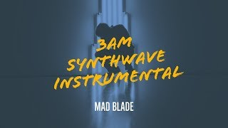 Mad Blade  - 3AM | Retrowave/Synthwave Instrumental |