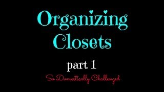 Organizing The Master Bedroom Closet (part 1)