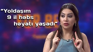 """Damla: """"Yoldaşım 9 il həbs həyatı yaşadı..."""""""