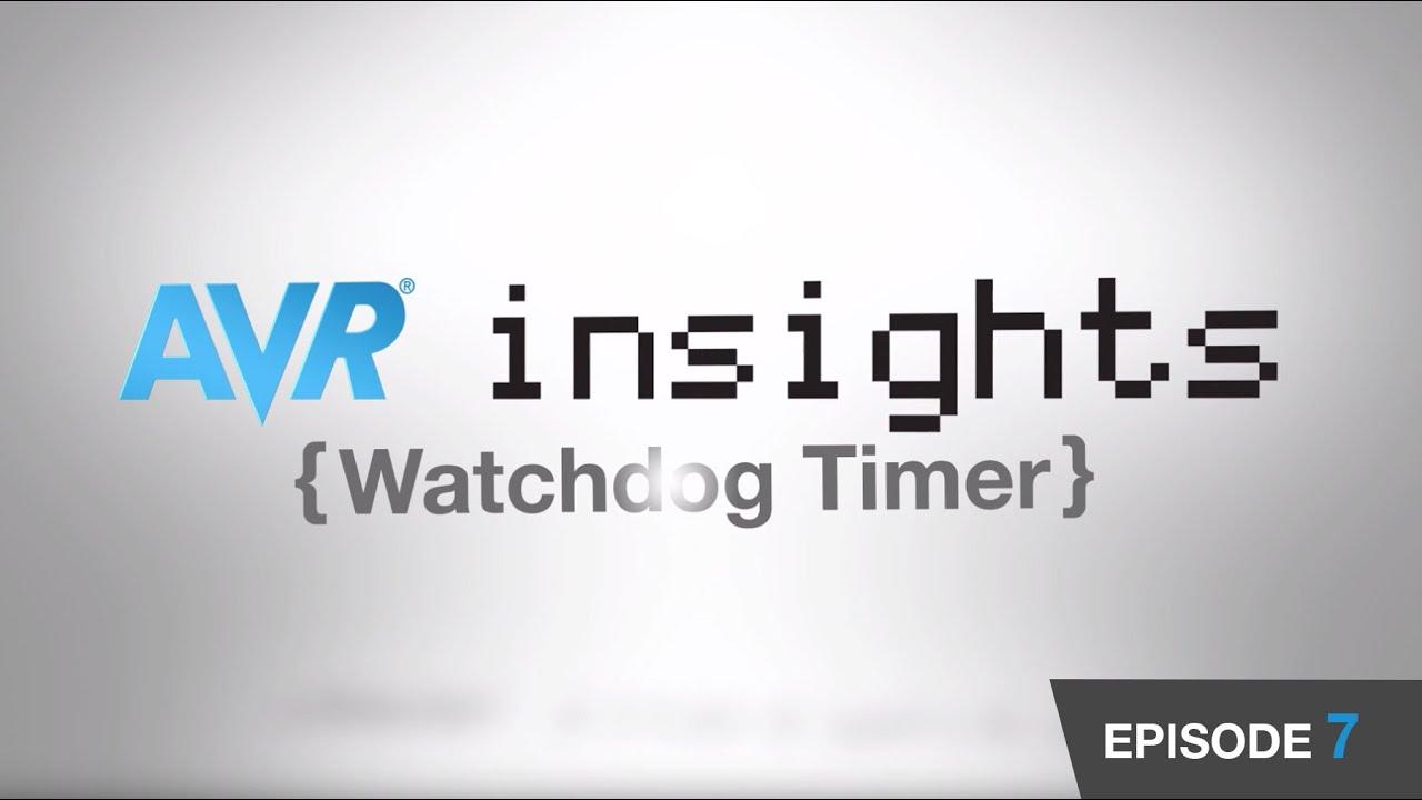 AVR® Insights - Episode 7 - Watchdog Timer