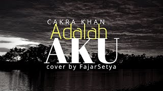 Download Cakra Khan - Adalah Aku ( cover by FajarSetya) Mp3
