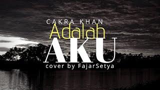 Cakra Khan - Adalah Aku ( cover by FajarSetya)