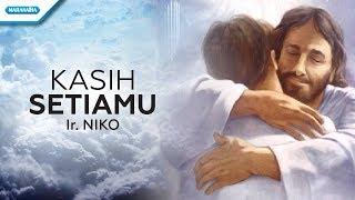 Kasih SetiaMu - Ir. Niko (Video lyric)