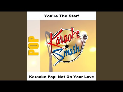 Not On Your Love (Karaoke-Version) As Made Famous By: Jeff Carson