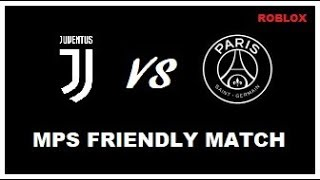 MPS MATCH (ROBLOX) | P.S.G. vs Juventus (Friendly Match)
