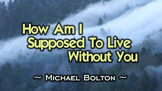 How Am I Supposed To Live Without You - Michael Bolton (KARAOKE VERSION)