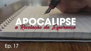 Apocalipse: A Revelação da Esperança #017 - Pb. Estevão Monti