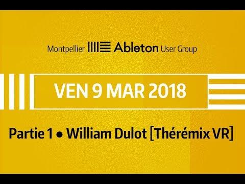 Montpellier Ableton User Group - 9 Mars 2018 (partie 1) - William Dulot [Thérémix VR]