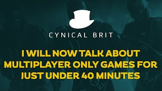 I will now talk about multiplayer only games for just under 40 mins.