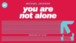 Michael Jackson – You Are Not Alone (Nick* Remix)