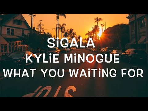 Sigala Ft. Kylie Minogue - What You Waiting For Lyrics