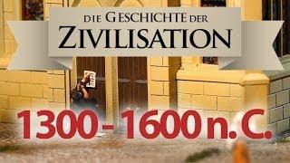 Die Geschichte unserer Zivilisation: 1300 - 1600 Spätes Mittelalter und Frühe Neuzeit