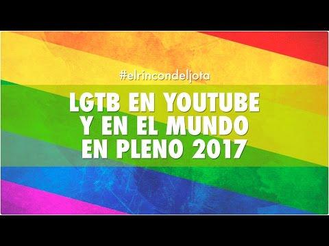 LGTB EN YOUTUBE Y EN EL MUNDO EN PLENO 2017 | #elmundodejota