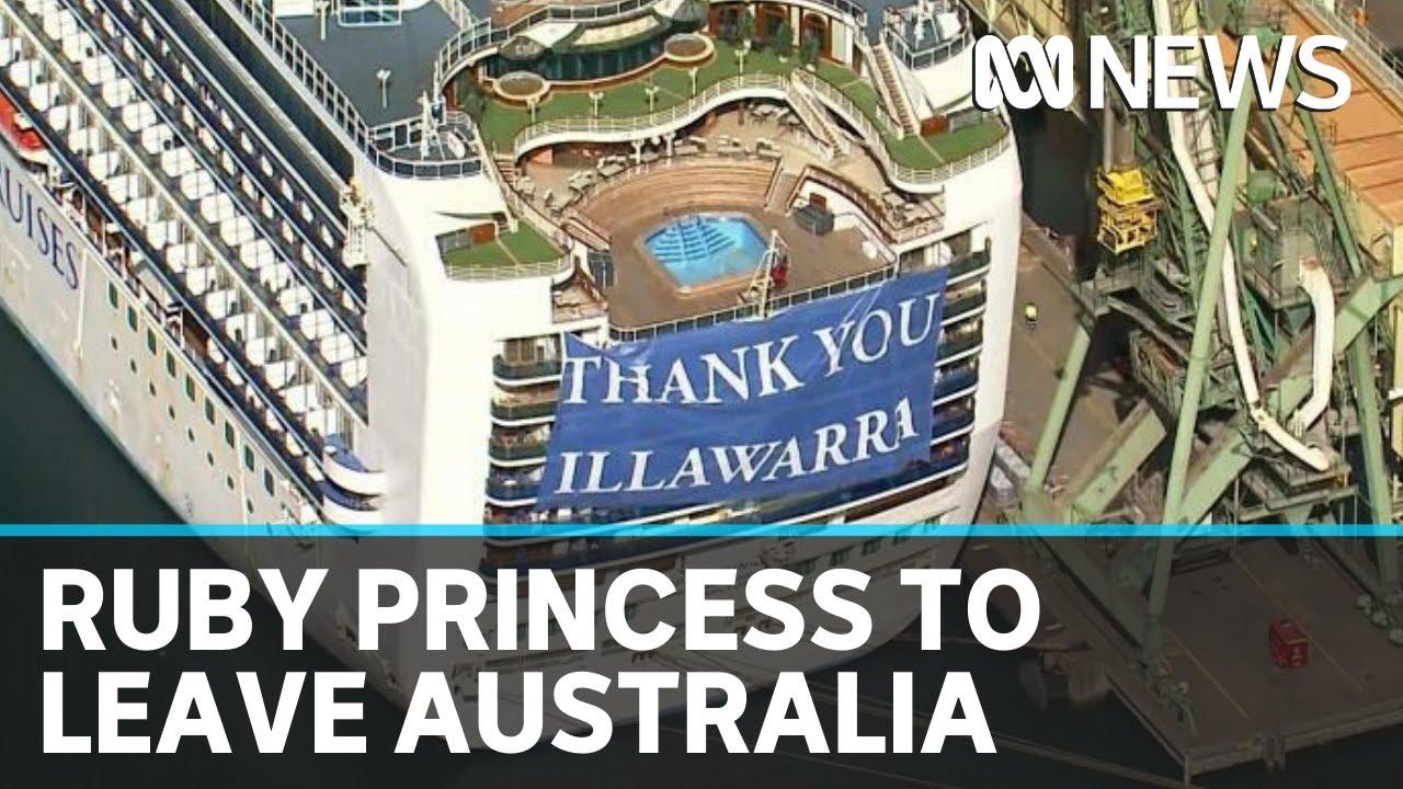 Coronavirus update 23 April: Ruby Princess departs Port Kembla for international waters   ABC News