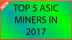 Top 5 ASIC miners in 2017