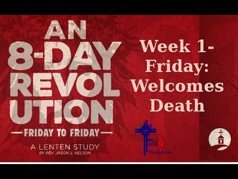 8 Day Revolution; Week 1- Friday: Welcomes Death