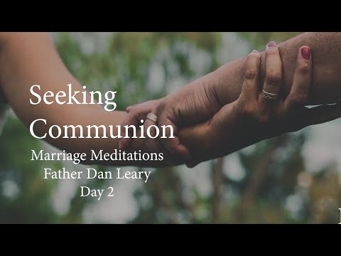 """Seeking Communion,"" Marriage Meditations Day 2 with Father Dan Leary"