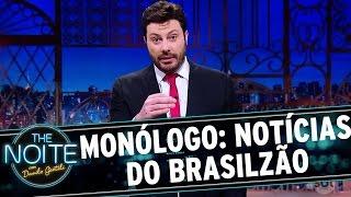 Monólogo: Notícias desse Brasilzão de meu Deus | The Noite (07/12/16)