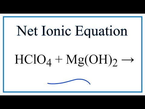 How To Write The Net Ionic Equation For HClO4 + Mg(OH)2 = Mg(ClO4)2 + H2O
